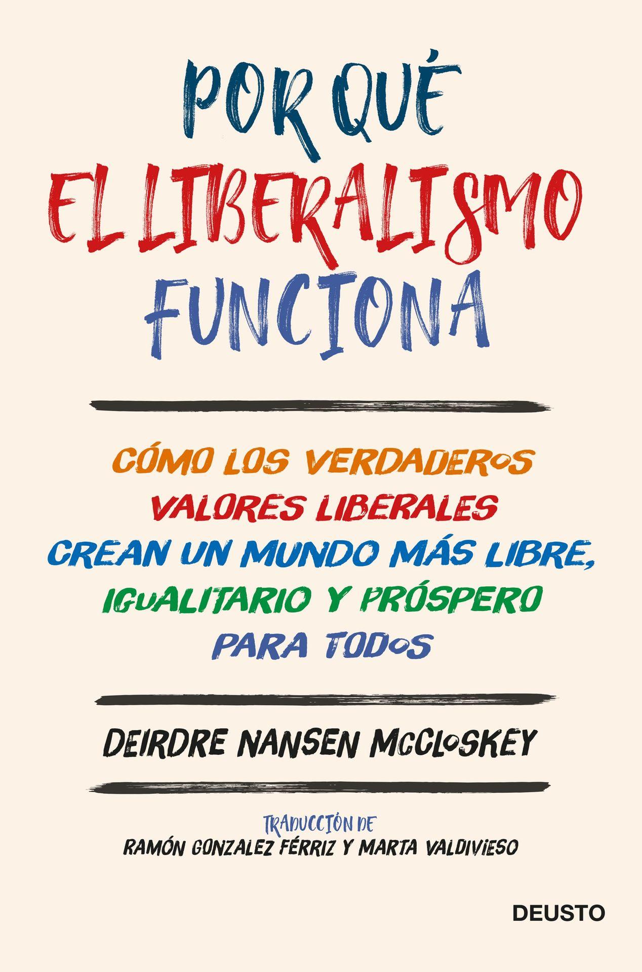 por-que-el-liberalismo-funcionadeirdre-nansen-mccloskey-deusto.jpg