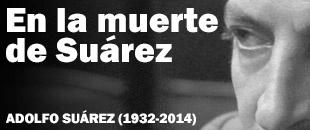 En la muerte de Suárez (1932-2014)